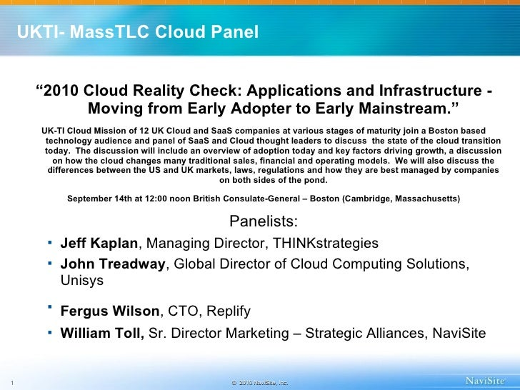 "UKTI- MassTLC Cloud Panel <ul><li>"" 2010 Cloud Reality Check: Applications and Infrastructure - Moving from Early Adopter ..."