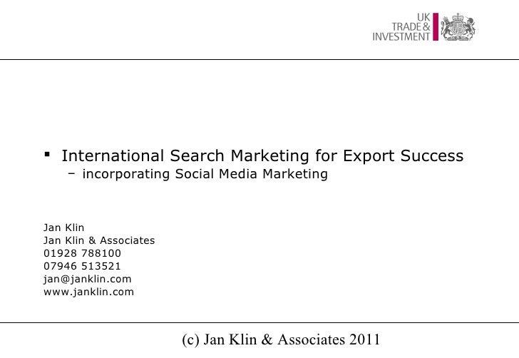  International Search Marketing for Export Success    – incorporating Social Media MarketingJan KlinJan Klin & Associates...