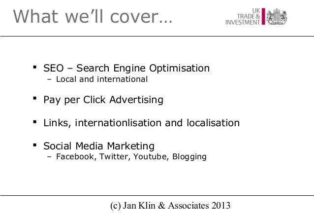 (c) Jan Klin & Associates 2013What we'll cover… SEO – Search Engine Optimisation– Local and international Pay per Click ...