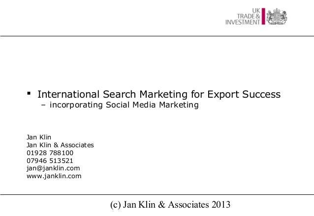  International Search Marketing for Export Success – incorporating Social Media Marketing  Jan Klin Jan Klin & Associates...
