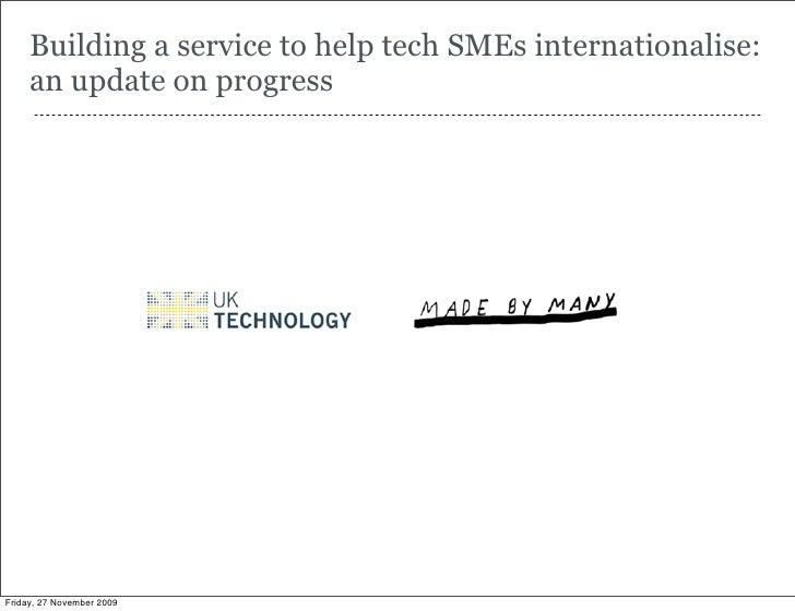 Building a service to help tech SMEs internationalise:      an update on progress       ----------------------------------...