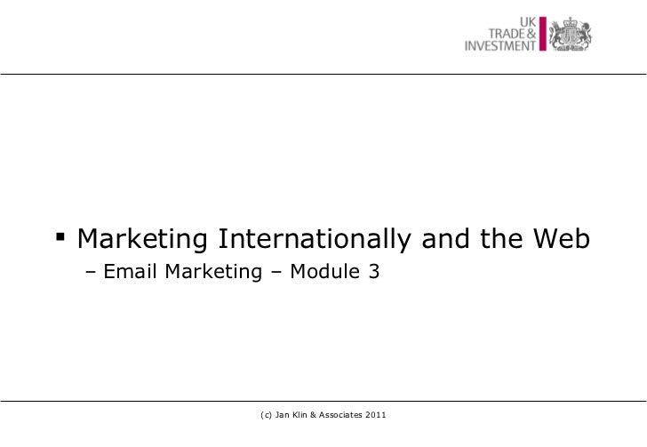 <ul><li>Marketing Internationally and the Web </li></ul><ul><ul><li>Email Marketing – Module 3 </li></ul></ul>