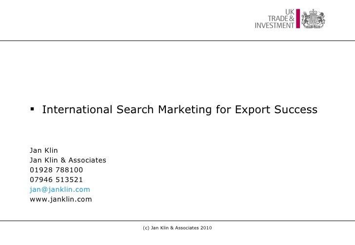 <ul><li>International Search Marketing for Export Success </li></ul><ul><li>Jan Klin </li></ul><ul><li>Jan Klin & Associat...