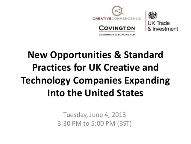 New Opportunities & StandardPractices for UK Creative andTechnology Companies ExpandingInto the United StatesTuesday, June...