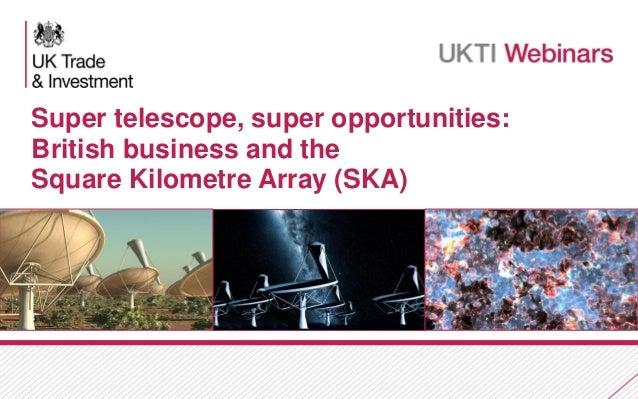 Super telescope, super opportunities: British business and the Square Kilometre Array (SKA)  1