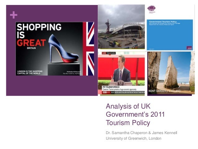 + Analysis of UK Government's 2011 Tourism Policy Dr. Samantha Chaperon & James Kennell University of Greenwich, London