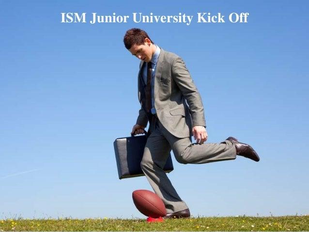 ISM Junior University Kick Off