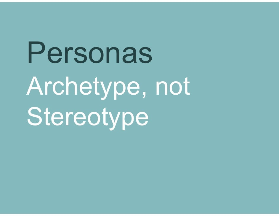 Personas Archetype, not Stereotype