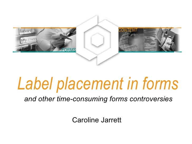 Label placement in forms Caroline Jarrett and other time-consuming forms controversies FORMS CONTENT