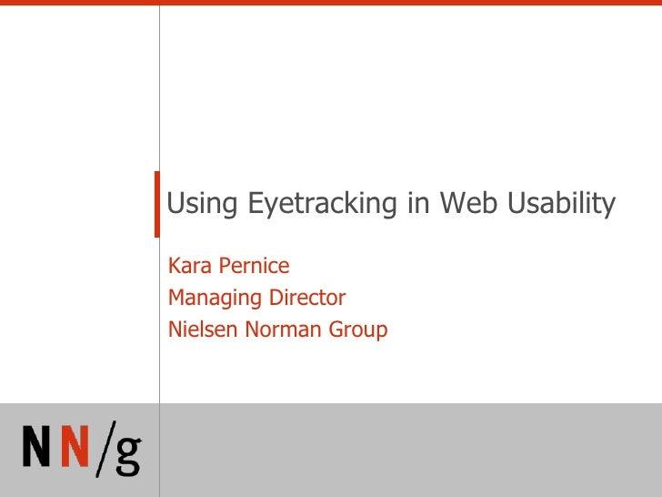 Using Eyetracking in Web Usability  Kara Pernice Managing Director Nielsen Norman Group