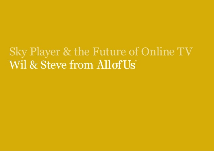Sky Player & the Future of Online TV Wil & Steve from