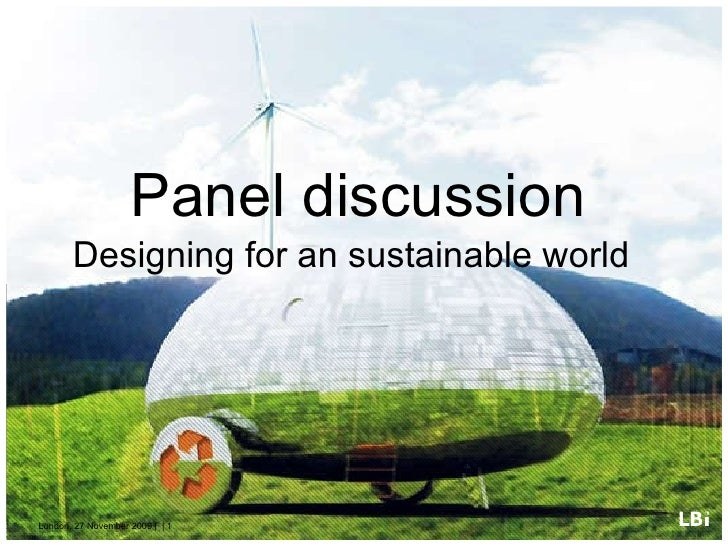 London,  27 November 2009  |  |  Panel discussion  Designing for an sustainable world