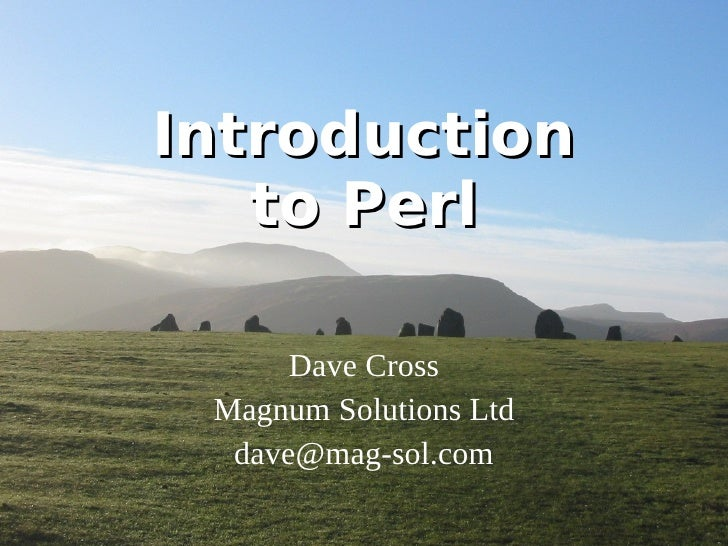 Introduction to Perl Dave Cross Magnum Solutions Ltd [email_address]