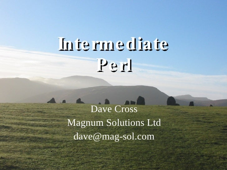 Intermediate Perl Dave Cross Magnum Solutions Ltd [email_address]
