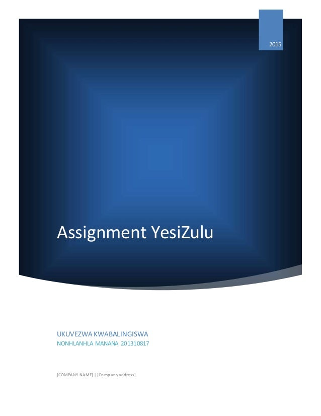 Assignment YesiZulu 2015 UKUVEZWA KWABALINGISWA NONHLANHLA MANANA 201310817 [COMPANY NAME] | [Companyaddress]