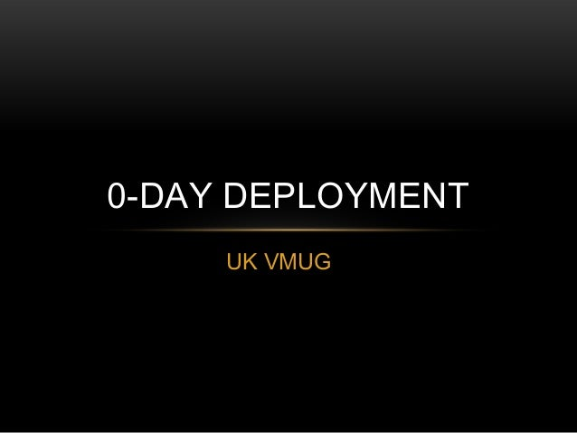0-DAY DEPLOYMENT UK VMUG