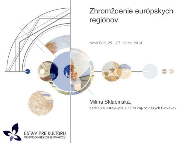 Zhromždenie európskych regiónov Nový Sad, 25. - 27. marca 2014 Milina Sklabinská, riaditeľka Ústavu pre kultúru vojvodinsk...