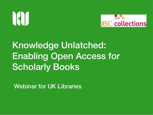 Knowledge Unlatched: Enabling Open Access for Scholarly Books Webinar for UK Libraries