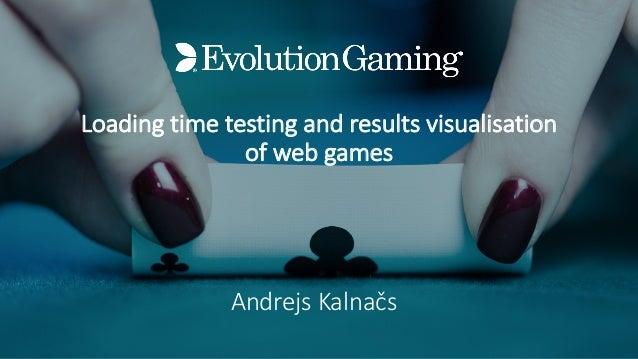Loadingtimetestingandresultsvisualisation ofwebgames Andrejs Kalnačs