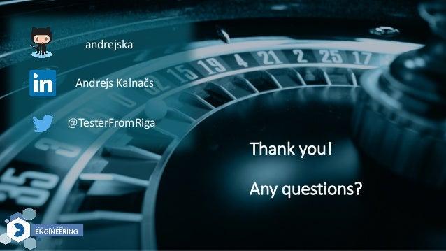 Thankyou! Anyquestions? andrejska AndrejsKalnačs @TesterFromRiga