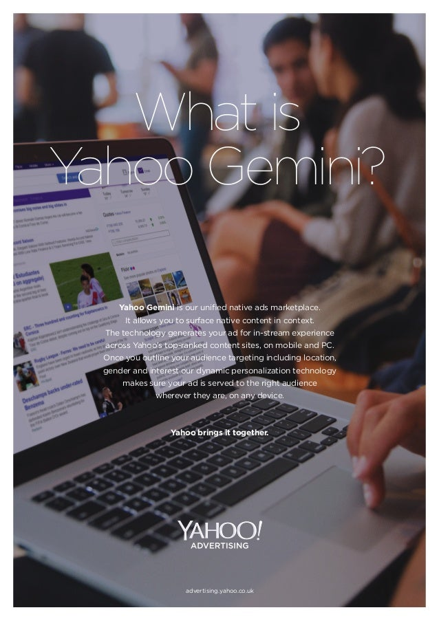 What is Yahoo Gemini? Yahoo Gemini is our unified native ads marketplace. It allows you to surface native content in conte...