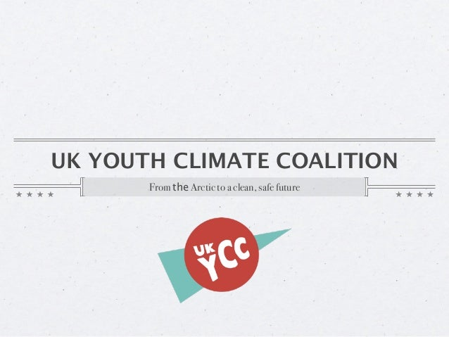 UK YOUTH CLIMATE COALITION       From the Arctic to a clean, safe future