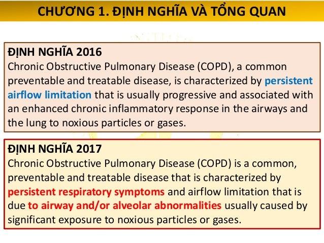 ĐỊNH NGHĨA 2016 COPD là bệnh phổ biến dự phòng và điều trị được, đặc trưng bởi giới hạn dòng khí thường là tiến triển và k...