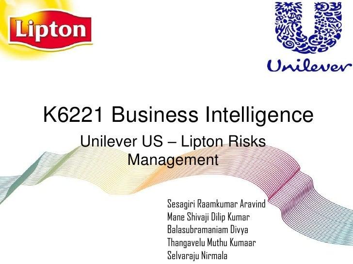 K6221 Business Intelligence   Unilever US – Lipton Risks         Management               Sesagiri Raamkumar Aravind      ...