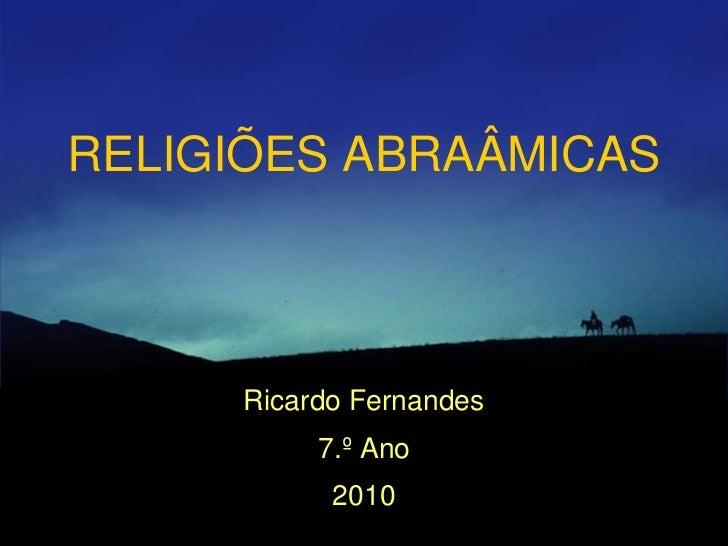 RELIGIÕES ABRAÂMICAS     Ricardo Fernandes          7.º Ano           2010