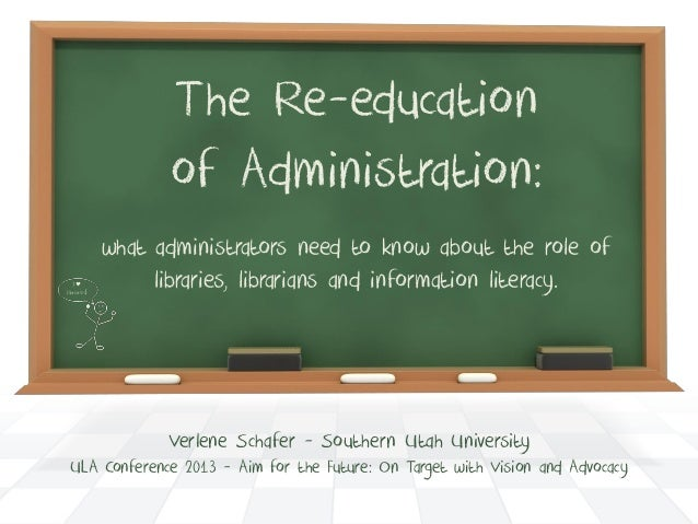 The Re-education of Administration: IY  libraries!  what administrators need to know about the role of libraries, libraria...