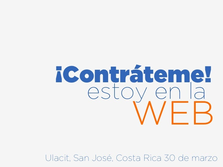 ¡Contráteme!     estoy en la                   WEBUlacit, San José, Costa Rica 30 de marzo