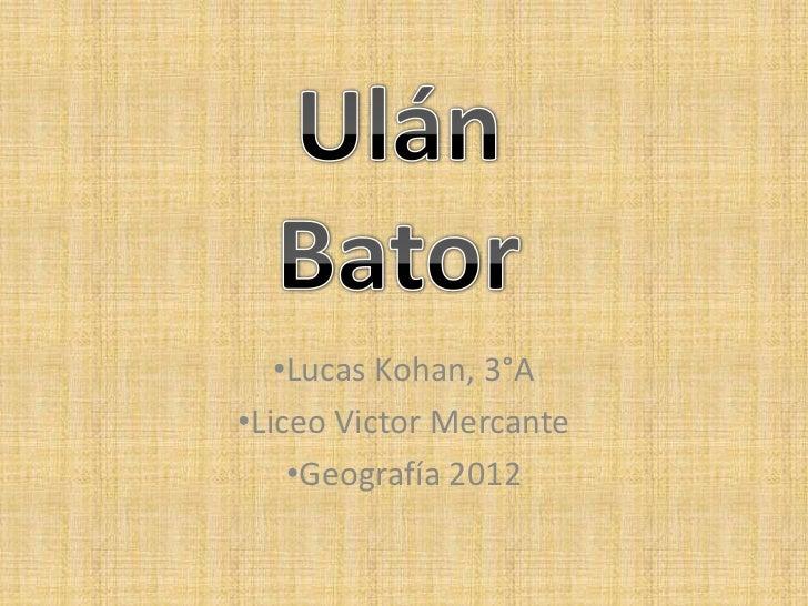 •Lucas Kohan, 3°A•Liceo Victor Mercante    •Geografía 2012
