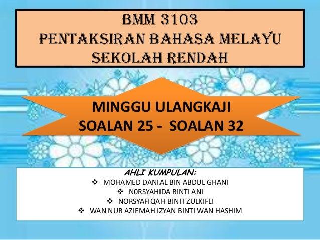 BMM 3103PENTAKSIRAN BAHASA MELAYU     SEKOLAH RENDAH      MINGGU ULANGKAJI    SOALAN 25 - SOALAN 32               AHLI KUM...