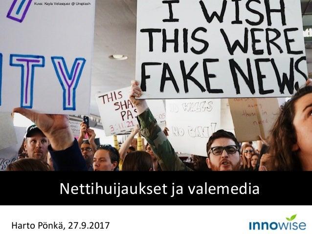 Nettihuijaukset ja valemedia Harto Pönkä, 27.9.2017 Kuva: Kayla Velasquez @ Unsplash