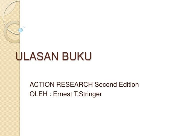 ULASAN BUKU<br />ACTION RESEARCH Second Edition<br />OLEH : Ernest T.Stringer<br />