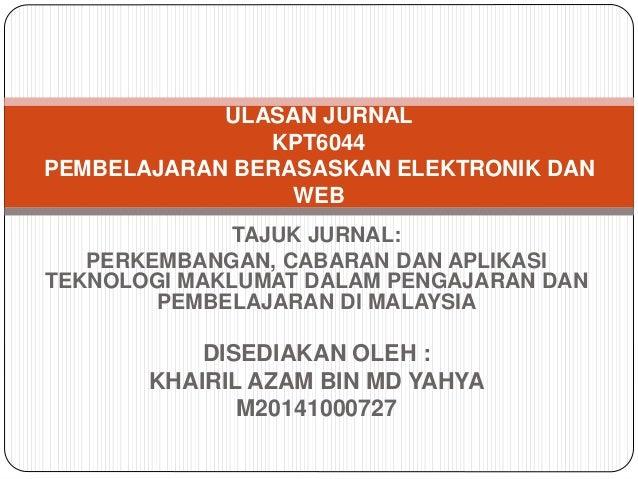 TAJUK JURNAL: PERKEMBANGAN, CABARAN DAN APLIKASI TEKNOLOGI MAKLUMAT DALAM PENGAJARAN DAN PEMBELAJARAN DI MALAYSIA DISEDIAK...
