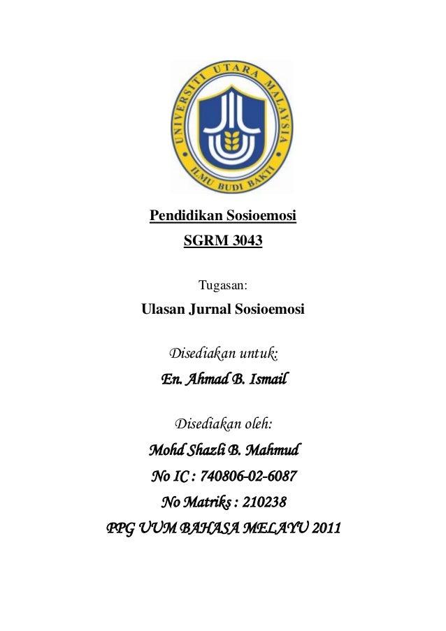 Pendidikan Sosioemosi SGRM 3043 Tugasan: Ulasan Jurnal Sosioemosi Disediakan untuk: En. Ahmad B. Ismail Disediakan oleh: M...
