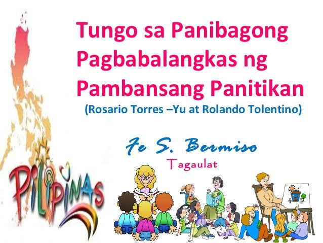 Tungo sa PanibagongPagbabalangkas ngPambansang Panitikan(Rosario Torres –Yu at Rolando Tolentino)       Fe S. Bermiso     ...