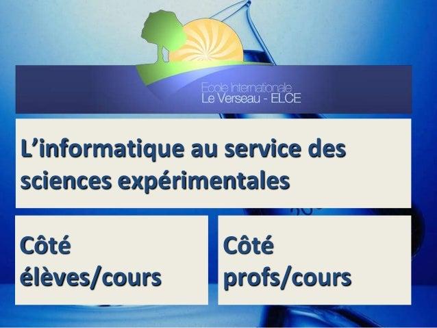 L'informatique au service des sciences expérimentales Côté élèves/cours Côté profs/cours