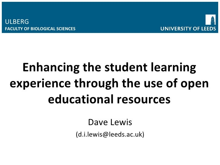 Dave Lewis (d.i.lewis@leeds.ac.uk) Enhancing the student learning experience through the use of open educational resources...