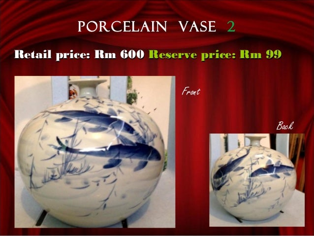 Front Back Porcelain vase 2 Retail price: Rm 600Retail price: Rm 600 Reserve price: Rm 99Reserve price: Rm 99