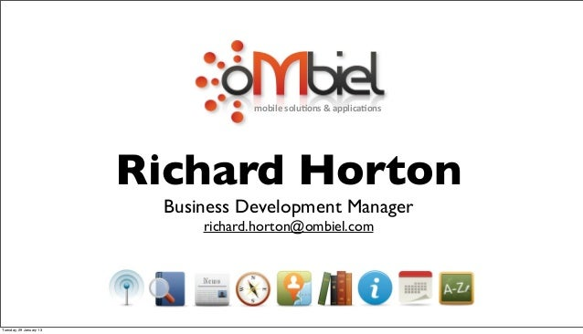 mobile	  solu*ons	  &	  applica*ons                         Richard Horton                          Business Development M...