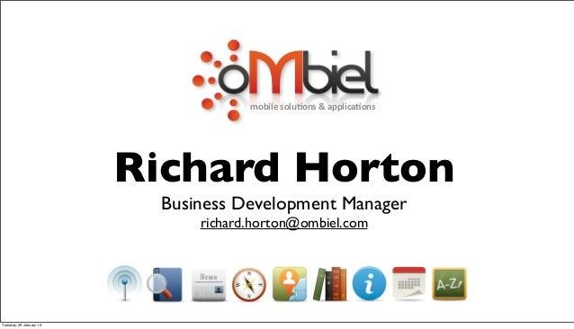 mobile solu*ons & applica*ons                         Richard Horton                          Business Development M...