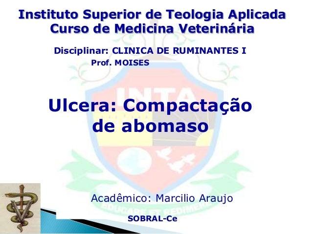 Instituto Superior de Teologia Aplicada Curso de Medicina Veterinária Prof. MOISES Disciplinar: CLINICA DE RUMINANTES I SO...