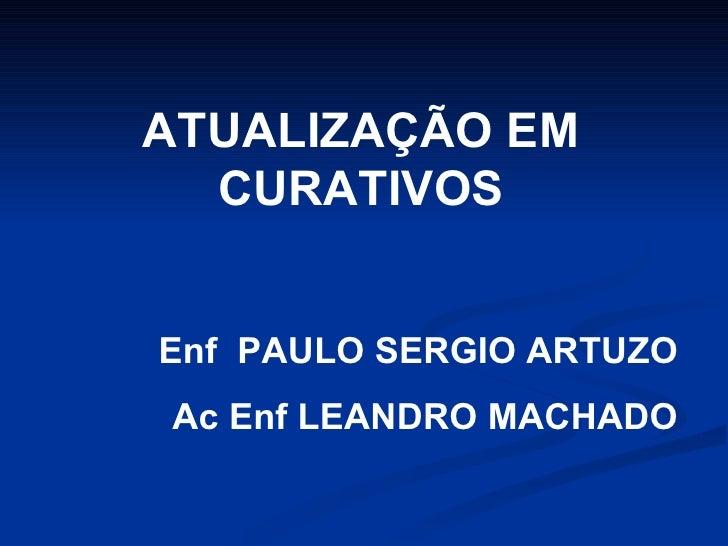 ATUALIZAÇÃO EM CURATIVOS Enf  PAULO SERGIO ARTUZO Ac Enf LEANDRO MACHADO