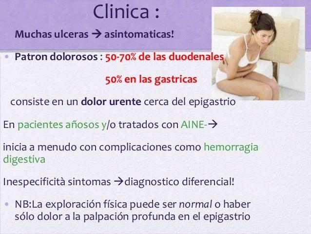 Clinica :• Muchas ulceras  asintomaticas!• Patron dolorosos : 50-70% de las duodenales                     50% en las gas...