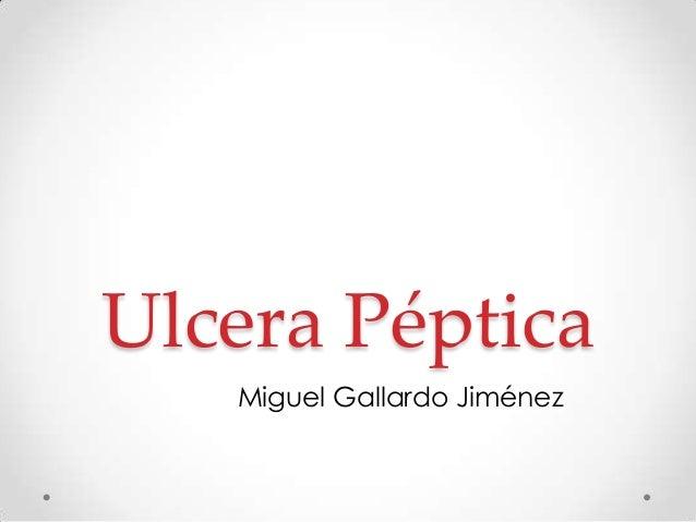 Ulcera Péptica Miguel Gallardo Jiménez