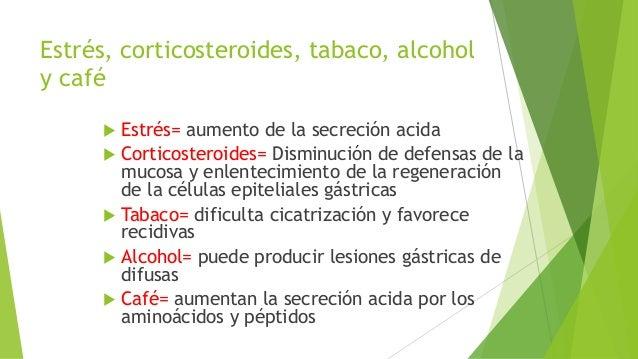 Estrés, corticosteroides, tabaco, alcohol y café  Estrés= aumento de la secreción acida  Corticosteroides= Disminución d...