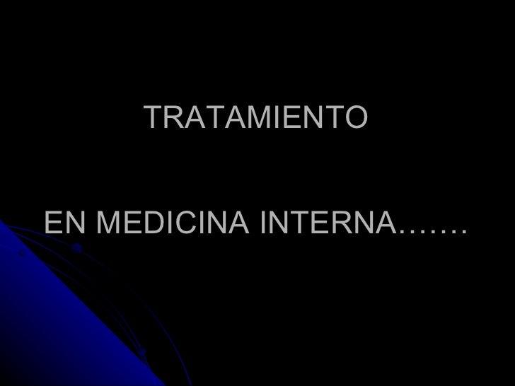 TRATAMIENTO EN MEDICINA INTERNA…….