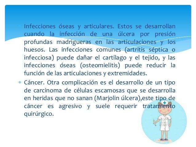  Infecciones óseas y articulares. Estos se desarrollan  cuando la infección de una úlcera por presión  profundas madrigue...